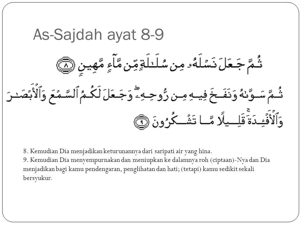 As-Sajdah ayat 8-9 8.Kemudian Dia menjadikan keturunannya dari saripati air yang hina.