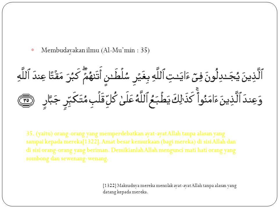 Membudayakan ilmu (Al-Mu'min : 35) 35.