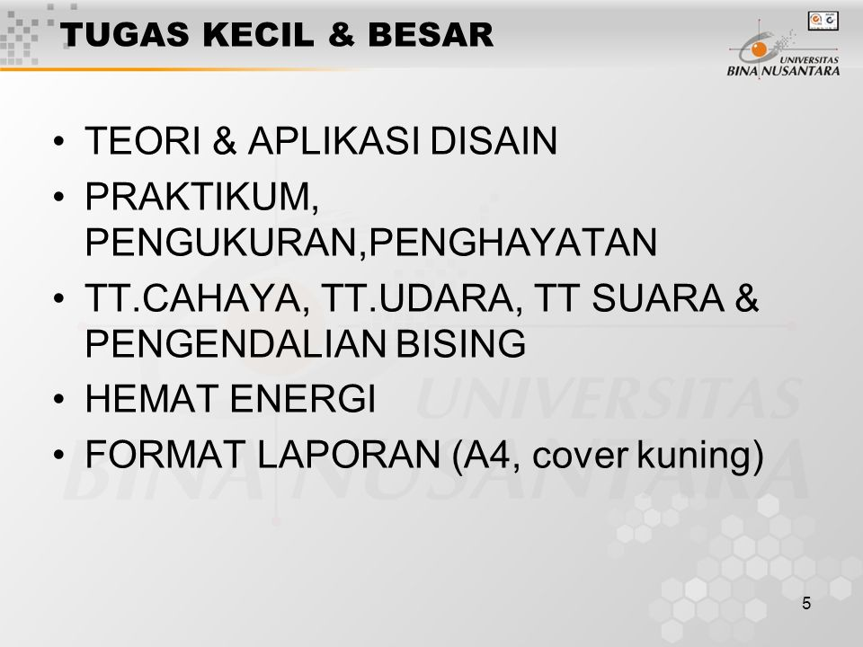 5 TUGAS KECIL & BESAR TEORI & APLIKASI DISAIN PRAKTIKUM, PENGUKURAN,PENGHAYATAN TT.CAHAYA, TT.UDARA, TT SUARA & PENGENDALIAN BISING HEMAT ENERGI FORMAT LAPORAN (A4, cover kuning)