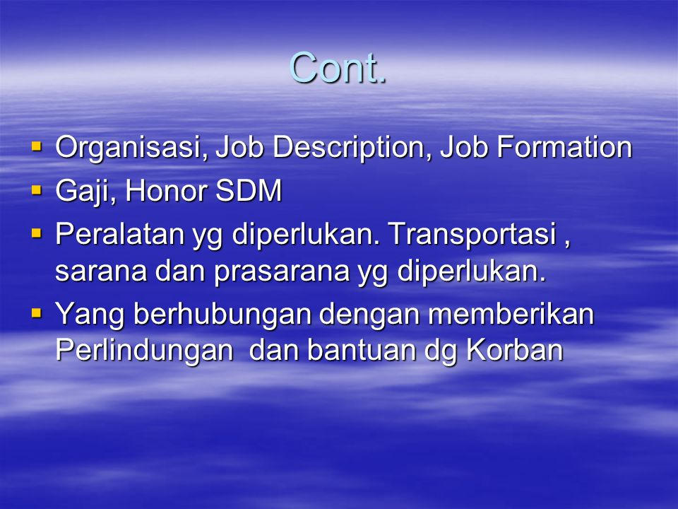 Cont. Organisasi, Job Description, Job Formation  Gaji, Honor SDM  Peralatan yg diperlukan.