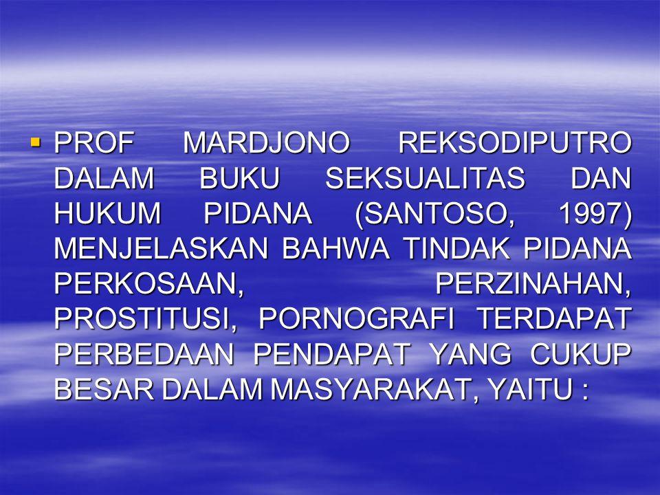  PROF MARDJONO REKSODIPUTRO DALAM BUKU SEKSUALITAS DAN HUKUM PIDANA (SANTOSO, 1997) MENJELASKAN BAHWA TINDAK PIDANA PERKOSAAN, PERZINAHAN, PROSTITUSI