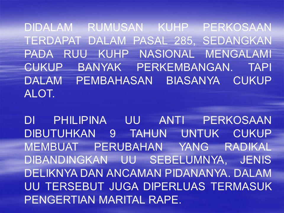 DIDALAM RUMUSAN KUHP PERKOSAAN TERDAPAT DALAM PASAL 285, SEDANGKAN PADA RUU KUHP NASIONAL MENGALAMI CUKUP BANYAK PERKEMBANGAN. TAPI DALAM PEMBAHASAN B