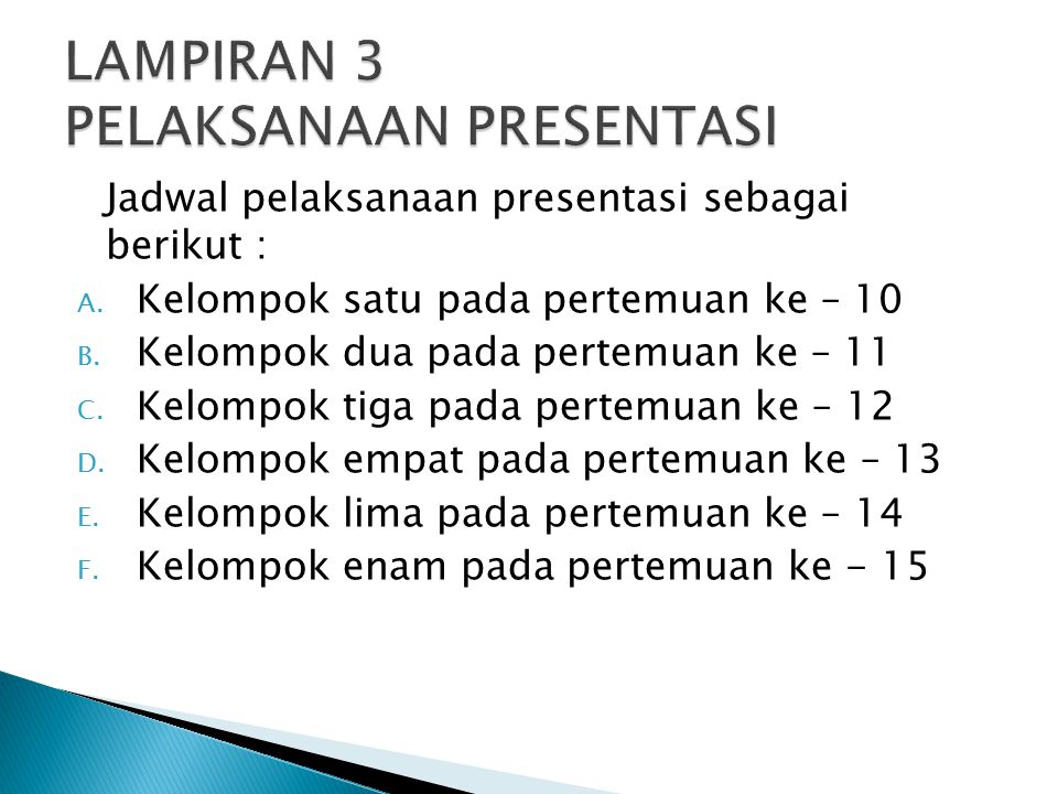 Jadwal pelaksanaan presentasi sebagai berikut : A. Kelompok satu pada pertemuan ke – 10 B. Kelompok dua pada pertemuan ke – 11 C. Kelompok tiga pada p