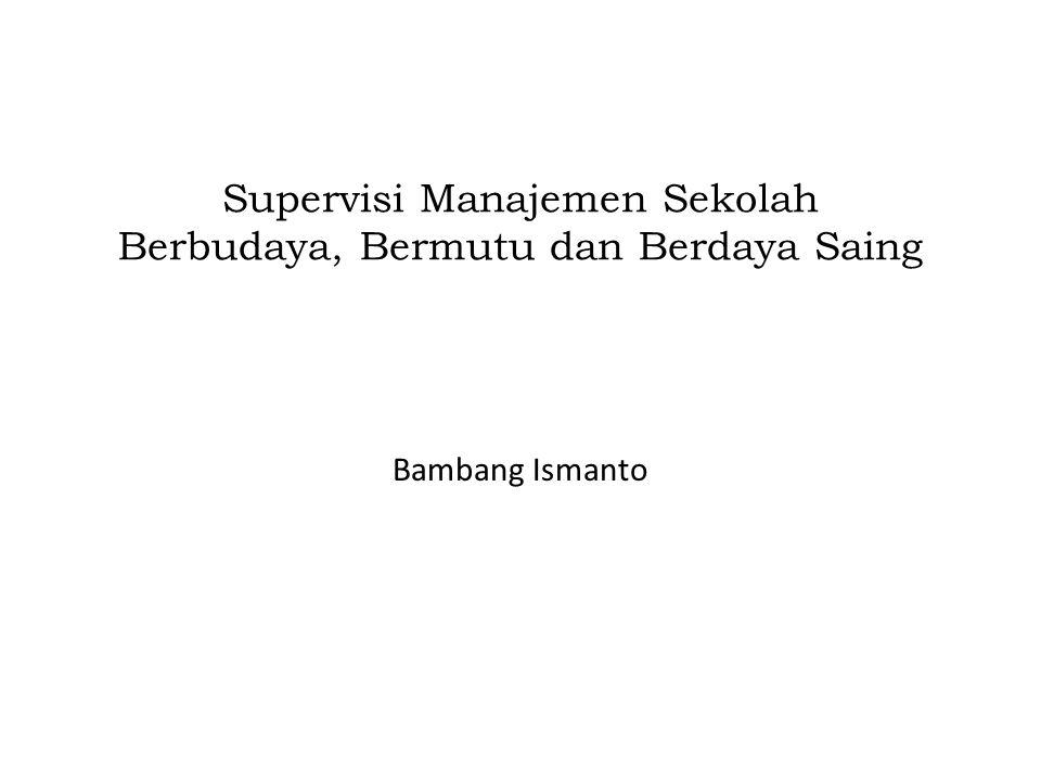 Supervisi Kepala Sekolah Kriteria sekolah Unggul : mampu bersaing, menjadi rujukan, teladan, mewakili Demak Bermutu :