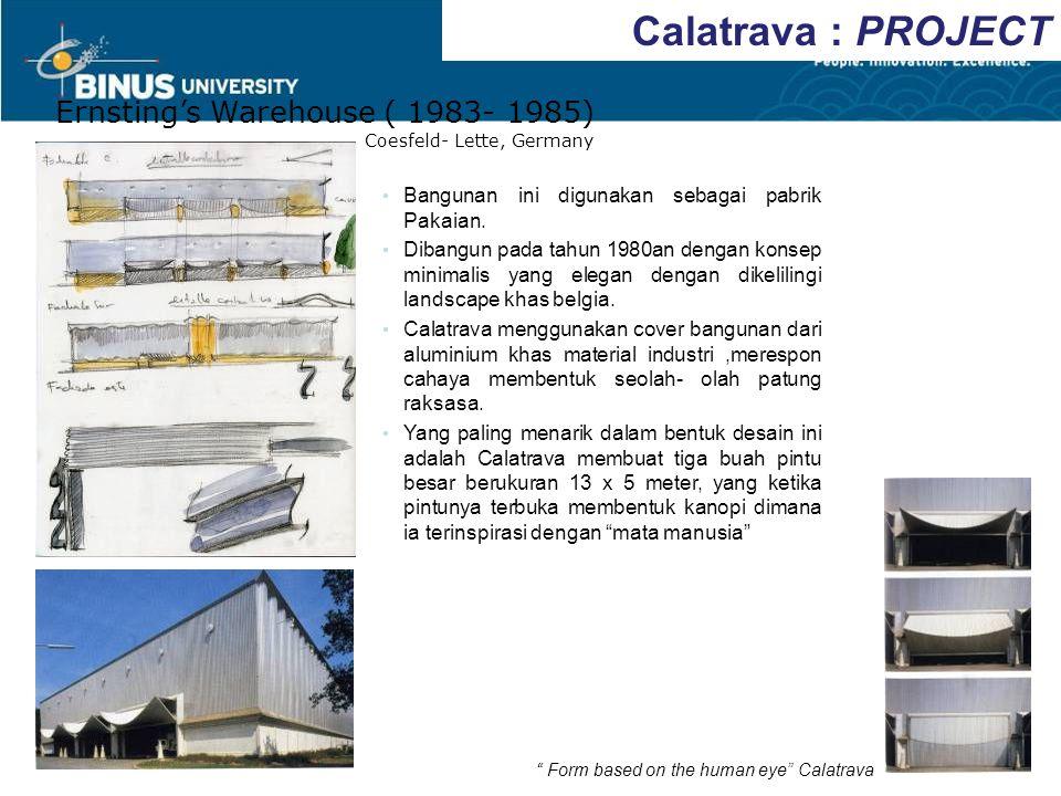 Calatrava : PROJECT Ernsting's Warehouse ( 1983- 1985) Coesfeld- Lette, Germany Bangunan ini digunakan sebagai pabrik Pakaian. Dibangun pada tahun 198