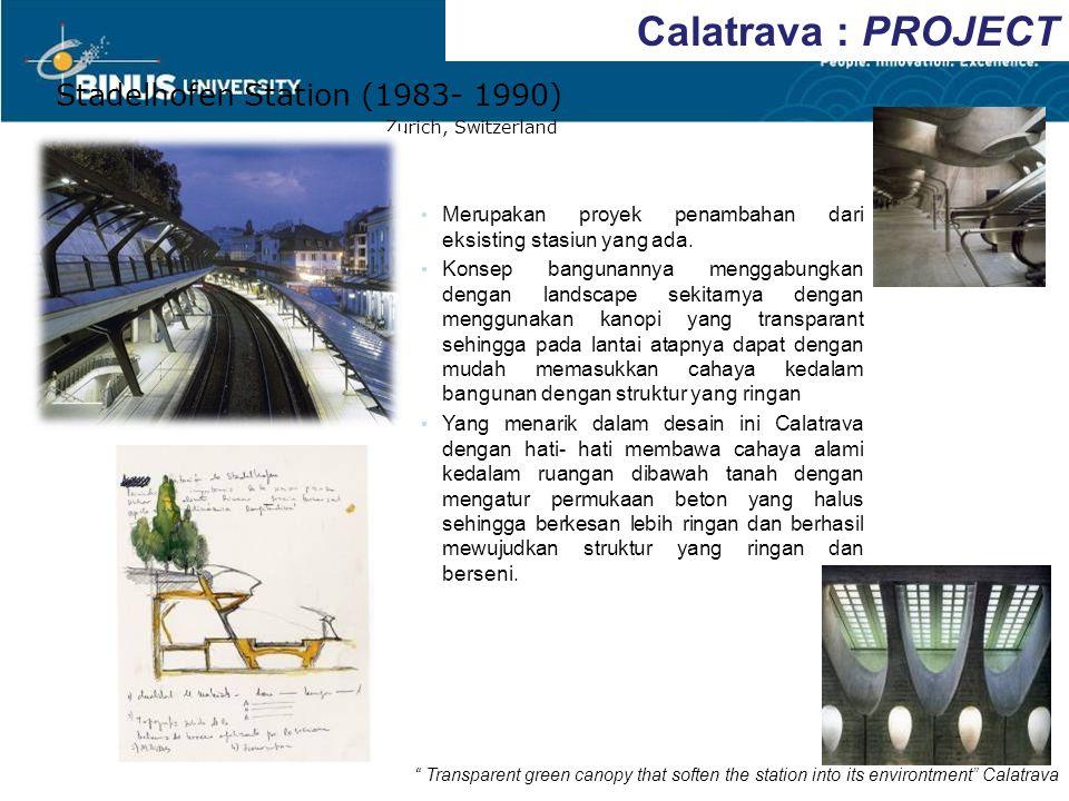 Calatrava : PROJECT Stadelhofen Station (1983- 1990) Zurich, Switzerland Merupakan proyek penambahan dari eksisting stasiun yang ada. Konsep bangunann