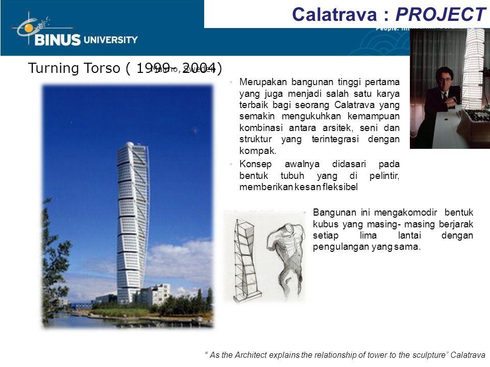 Turning Torso ( 1999- 2004) Malmo, Sweden Merupakan bangunan tinggi pertama yang juga menjadi salah satu karya terbaik bagi seorang Calatrava yang sem