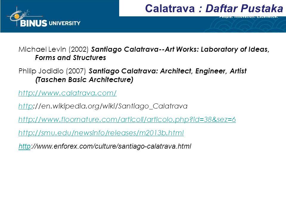 Michael Levin (2002) Santiago Calatrava--Art Works: Laboratory of Ideas, Forms and Structures Philip Jodidio (2007) Santiago Calatrava: Architect, Eng