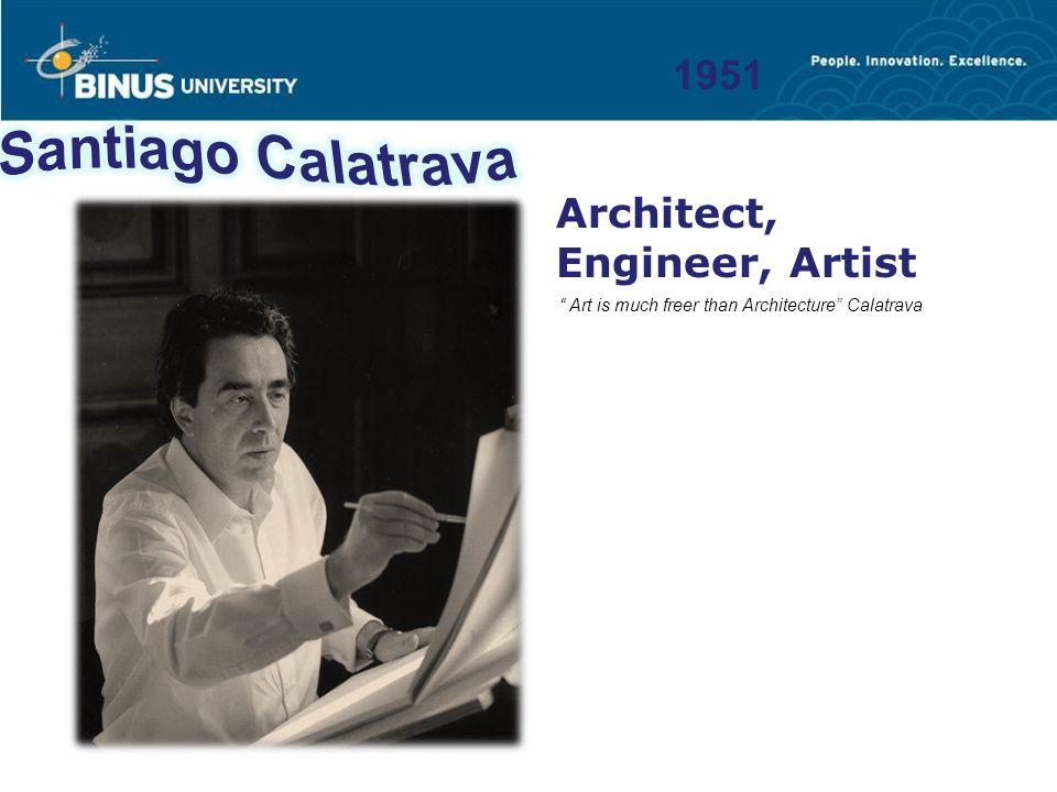 "1951 Architect, Engineer, Artist "" Art is much freer than Architecture"" Calatrava"