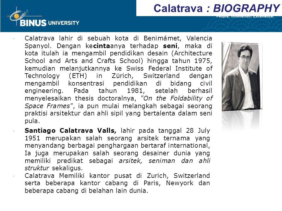 Calatrava : BIOGRAPHY Santiago Calatrava Valls, lahir pada tanggal 28 July 1951 merupakan salah seorang arsitek ternama yang menyandang berbagai pengh