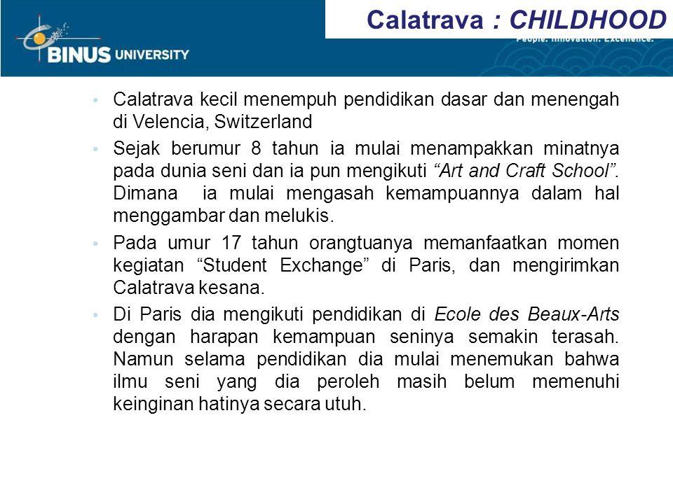 Calatrava : CHILDHOOD Calatrava kecil menempuh pendidikan dasar dan menengah di Velencia, Switzerland Sejak berumur 8 tahun ia mulai menampakkan minat