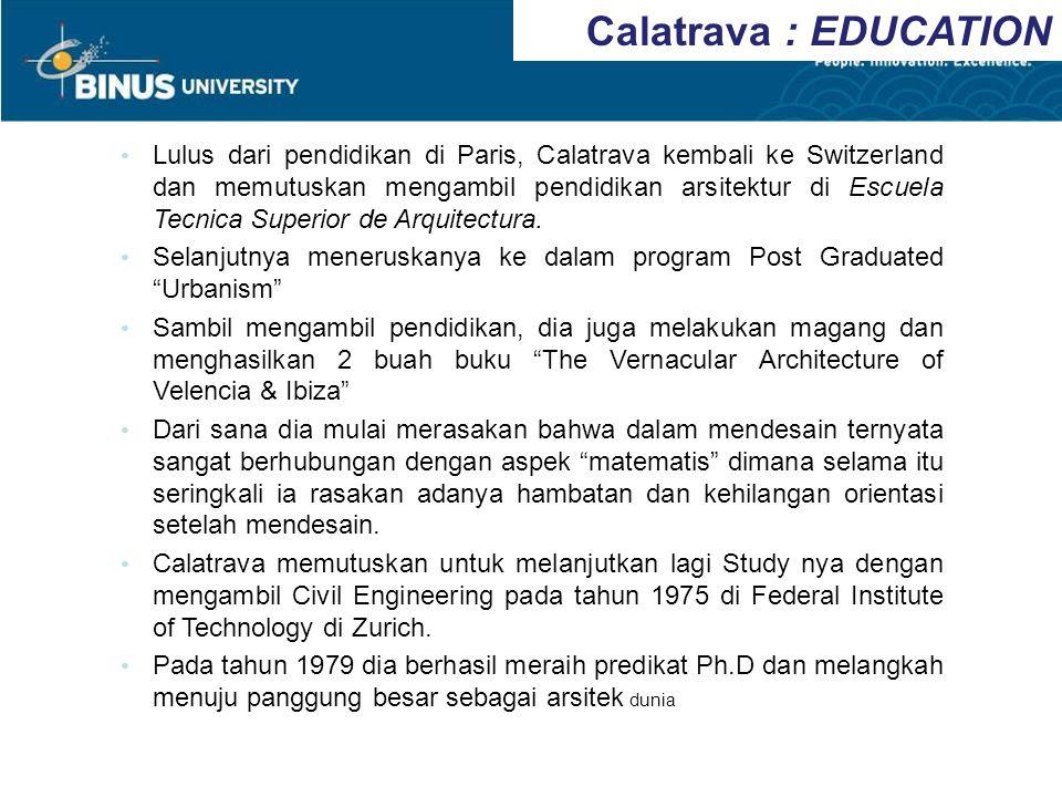 Calatrava : EDUCATION Lulus dari pendidikan di Paris, Calatrava kembali ke Switzerland dan memutuskan mengambil pendidikan arsitektur di Escuela Tecni