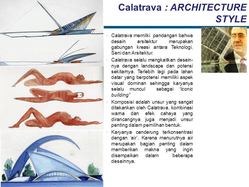 Calatrava : ARCHITECTURE STYLE Calatrava memilki pandangan bahwa desain arsitektur merupakan gabungan kreasi antara Teknologi, Seni dan Arsitektur. Ca