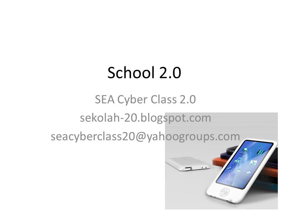 School 2.0 SEA Cyber Class 2.0 sekolah-20.blogspot.com seacyberclass20@yahoogroups.com