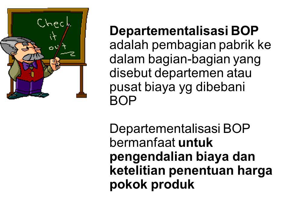 Departementalisasi BOP adalah pembagian pabrik ke dalam bagian-bagian yang disebut departemen atau pusat biaya yg dibebani BOP Departementalisasi BOP