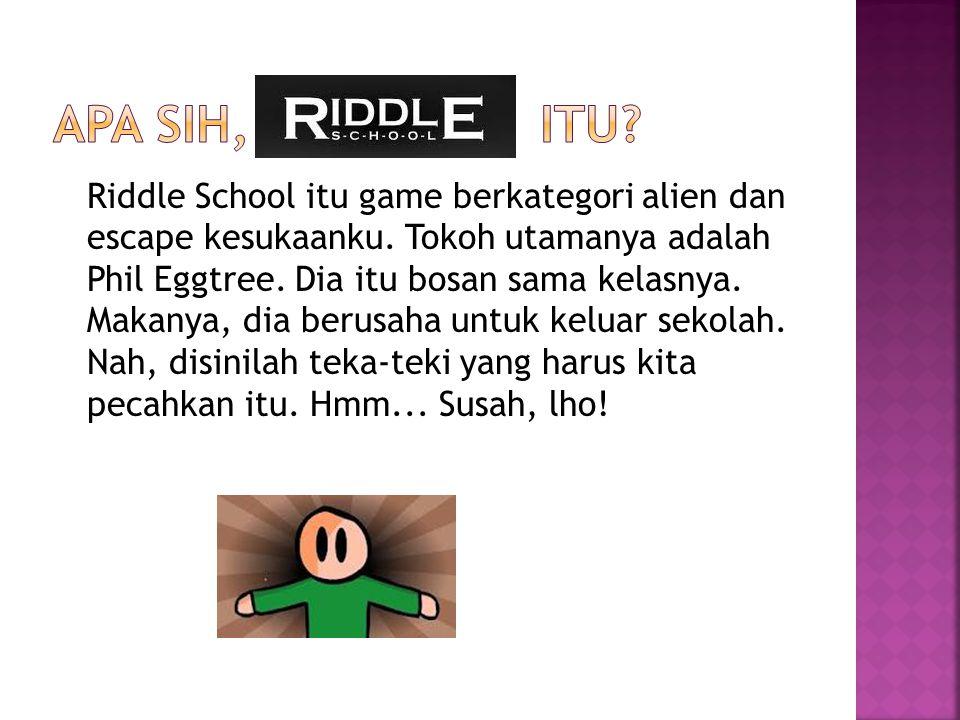 Riddle School itu game berkategori alien dan escape kesukaanku. Tokoh utamanya adalah Phil Eggtree. Dia itu bosan sama kelasnya. Makanya, dia berusaha