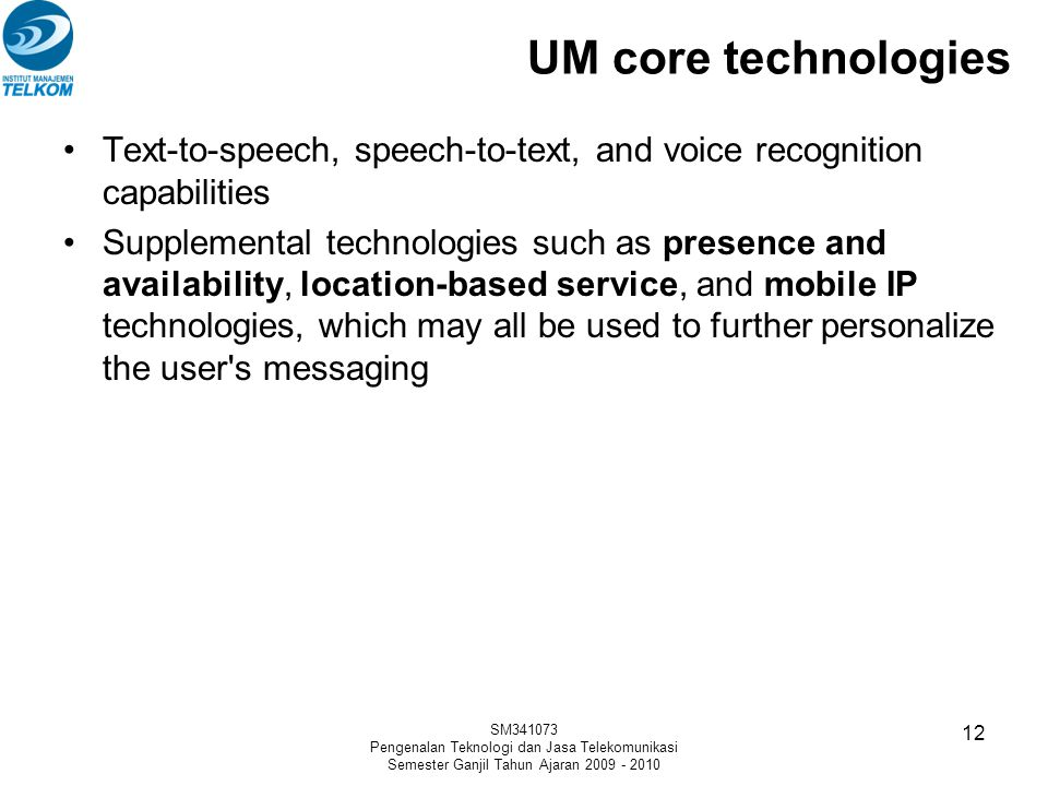 UM core technologies Text-to-speech, speech-to-text, and voice recognition capabilities Supplemental technologies such as presence and availability, l