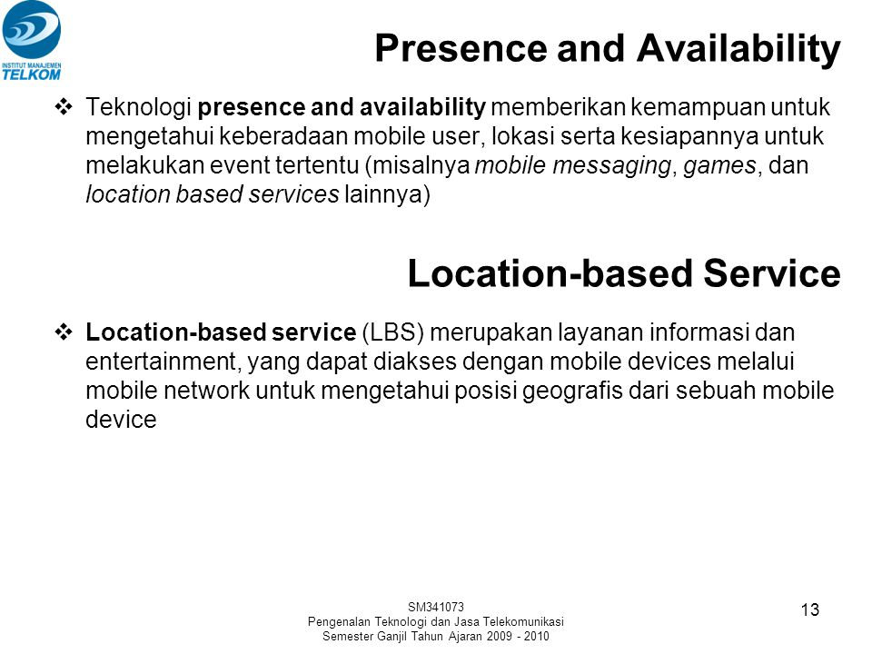 Presence and Availability  Teknologi presence and availability memberikan kemampuan untuk mengetahui keberadaan mobile user, lokasi serta kesiapannya