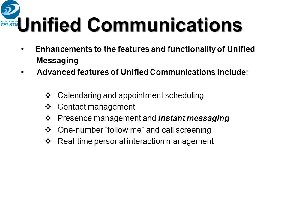 Enhancements to the features and functionality of Unified Messaging Advanced features of Unified Communications include:  Calendaring and appointment