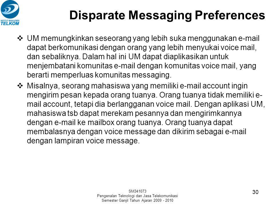 Disparate Messaging Preferences  UM memungkinkan seseorang yang lebih suka menggunakan e-mail dapat berkomunikasi dengan orang yang lebih menyukai vo
