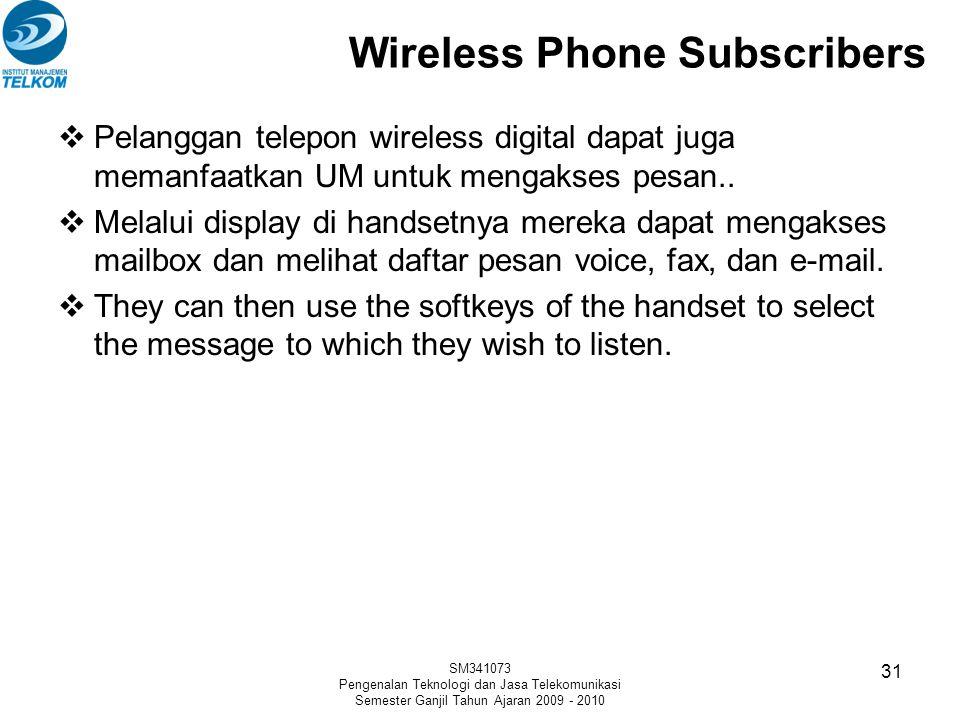 Wireless Phone Subscribers  Pelanggan telepon wireless digital dapat juga memanfaatkan UM untuk mengakses pesan..  Melalui display di handsetnya mer
