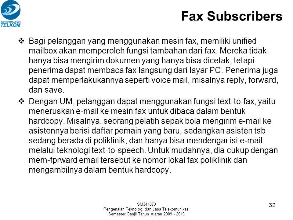 Fax Subscribers  Bagi pelanggan yang menggunakan mesin fax, memiliki unified mailbox akan memperoleh fungsi tambahan dari fax. Mereka tidak hanya bis