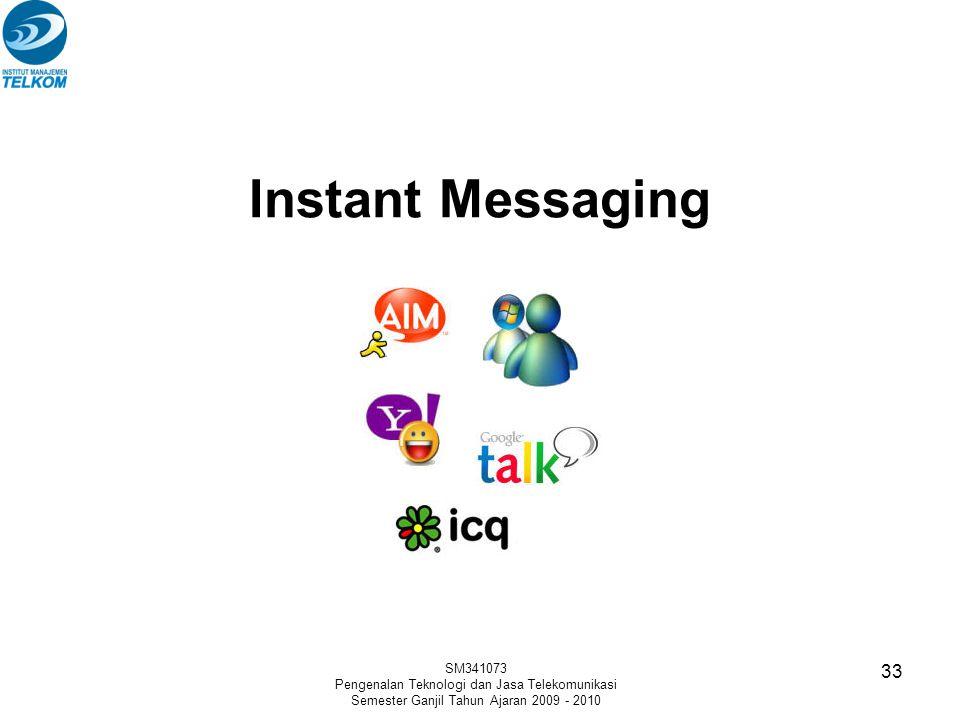 Instant Messaging SM341073 Pengenalan Teknologi dan Jasa Telekomunikasi Semester Ganjil Tahun Ajaran 2009 - 2010 33
