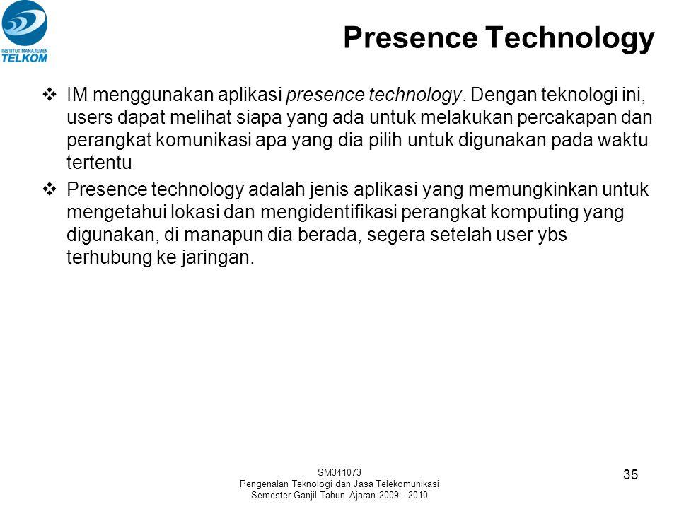 Presence Technology  IM menggunakan aplikasi presence technology. Dengan teknologi ini, users dapat melihat siapa yang ada untuk melakukan percakapan