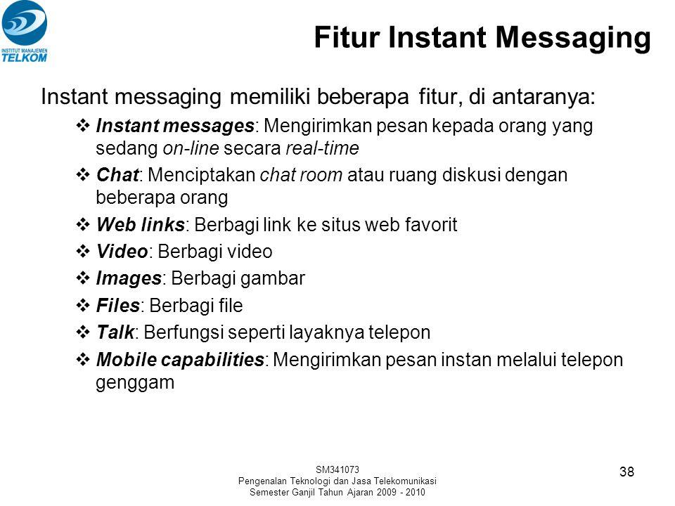 Fitur Instant Messaging Instant messaging memiliki beberapa fitur, di antaranya:  Instant messages: Mengirimkan pesan kepada orang yang sedang on-lin