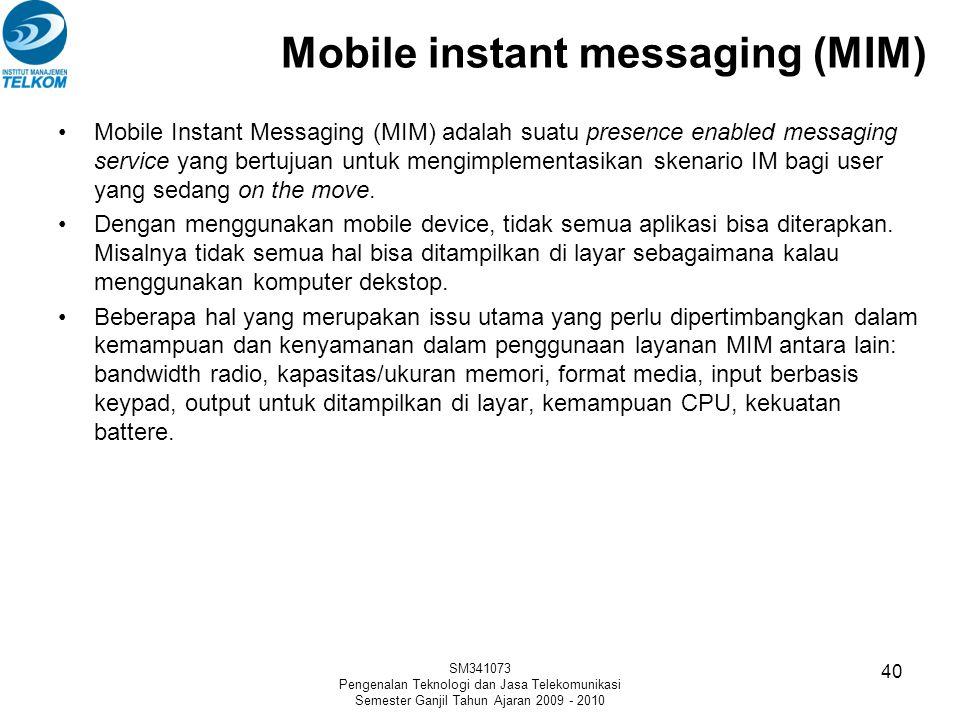 Mobile instant messaging (MIM) Mobile Instant Messaging (MIM) adalah suatu presence enabled messaging service yang bertujuan untuk mengimplementasikan