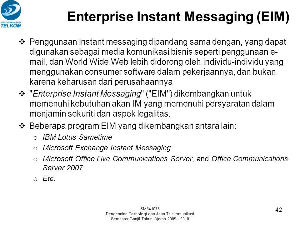 Enterprise Instant Messaging (EIM) SM341073 Pengenalan Teknologi dan Jasa Telekomunikasi Semester Ganjil Tahun Ajaran 2009 - 2010 42  Penggunaan inst