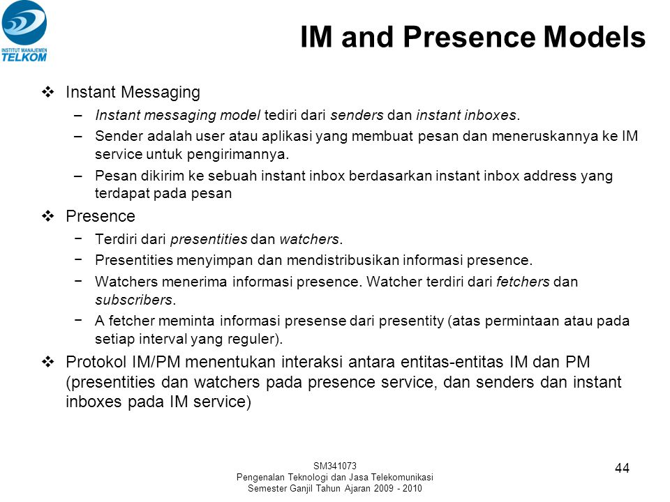 IM and Presence Models  Instant Messaging –Instant messaging model tediri dari senders dan instant inboxes. –Sender adalah user atau aplikasi yang me