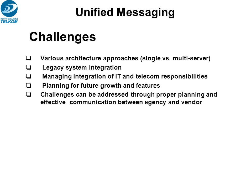 Challenges  Various architecture approaches (single vs. multi-server)  Legacy system integration  Managing integration of IT and telecom responsibi