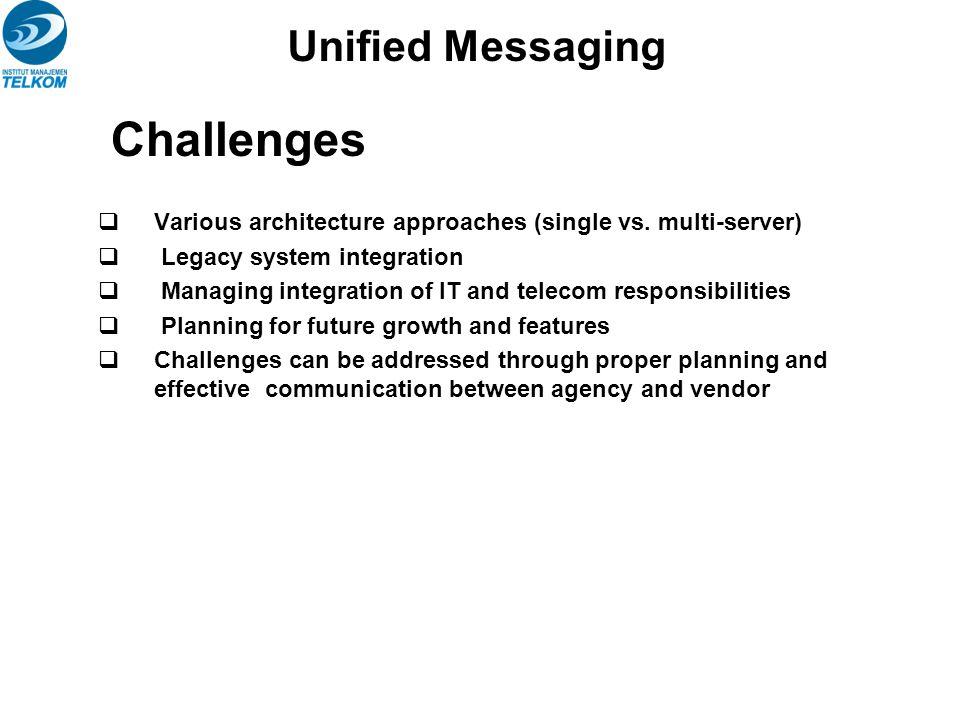 Kapabilitas UM  Single delivery o Orang dapat mengirim bermacam-macam bentuk pesan ke end-user tertentu yang dialamatkan ke satu alias  Single repository o Semua pesan disimpan pada satu tempat untuk memudahkan akses/pengambilan dan pengintegrasian, seperti speak-to-text, text-to- speech, dll.