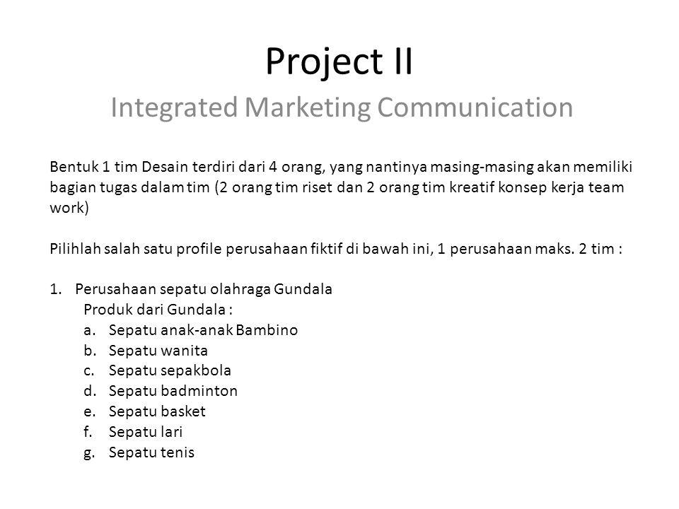 Project II Integrated Marketing Communication Bentuk 1 tim Desain terdiri dari 4 orang, yang nantinya masing-masing akan memiliki bagian tugas dalam t