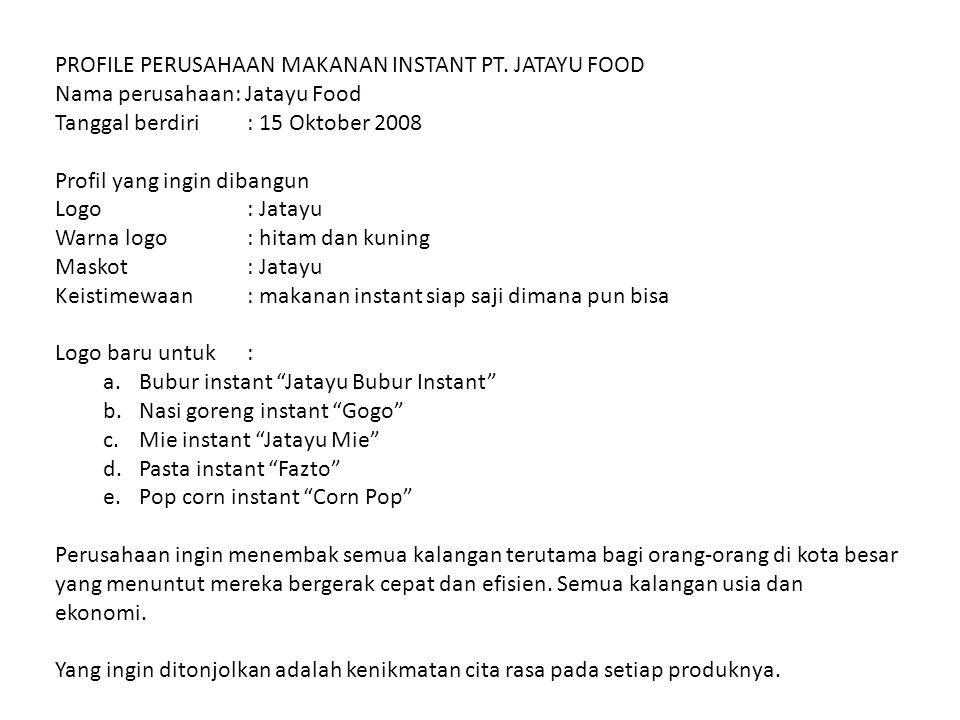 PROFILE PERUSAHAAN MAKANAN INSTANT PT. JATAYU FOOD Nama perusahaan: Jatayu Food Tanggal berdiri: 15 Oktober 2008 Profil yang ingin dibangun Logo : Jat