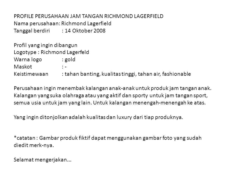 PROFILE PERUSAHAAN JAM TANGAN RICHMOND LAGERFIELD Nama perusahaan: Richmond Lagerfield Tanggal berdiri: 14 Oktober 2008 Profil yang ingin dibangun Log