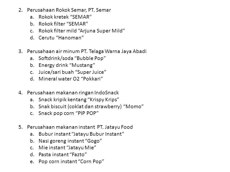 """2.Perusahaan Rokok Semar, PT. Semar a.Rokok kretek """"SEMAR"""" b.Rokok filter """"SEMAR"""" c.Rokok filter mild """"Arjuna Super Mild"""" d.Cerutu """"Hanoman"""" 3.Perusah"""