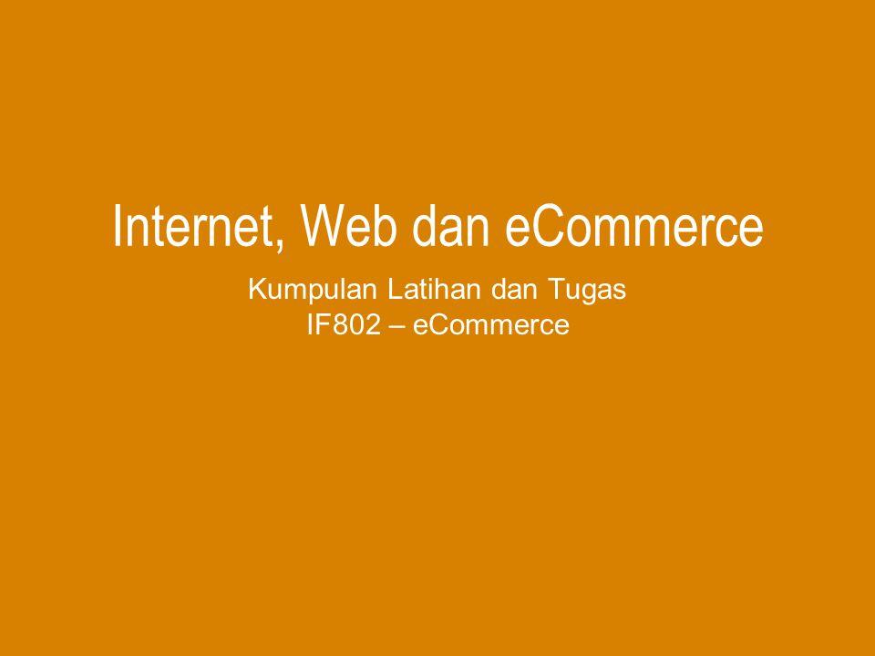 Internet, Web dan eCommerce Kumpulan Latihan dan Tugas IF802 – eCommerce