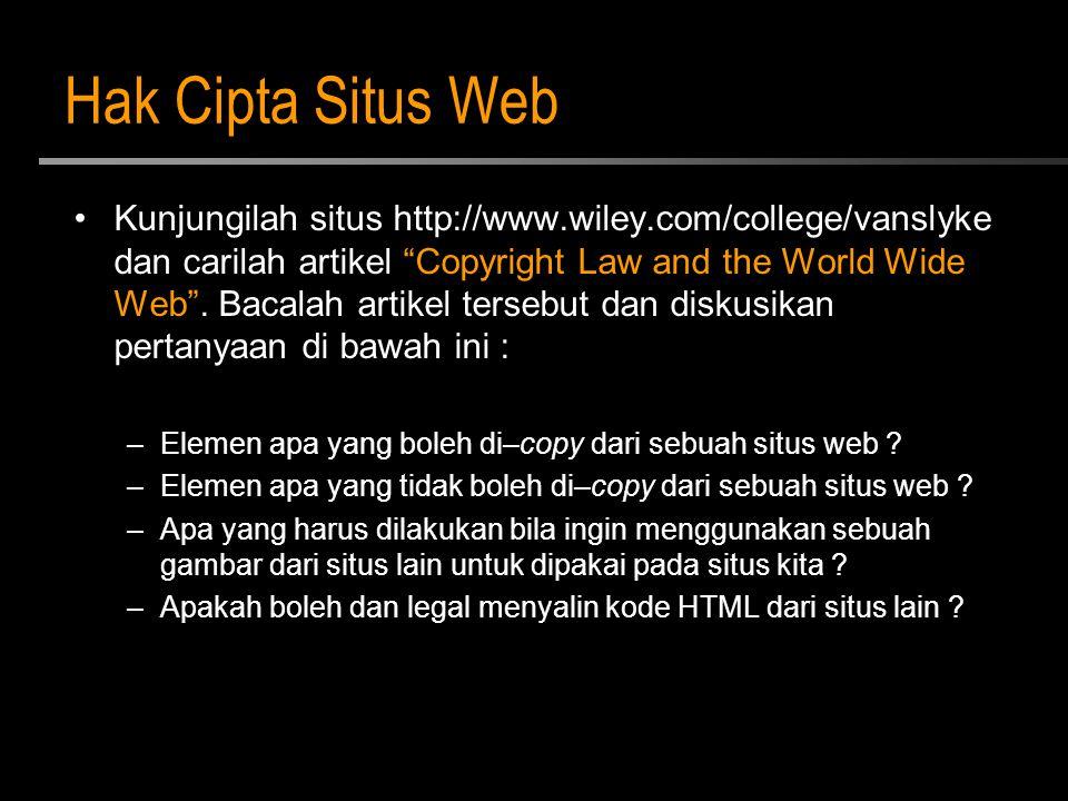 """Hak Cipta Situs Web Kunjungilah situs http://www.wiley.com/college/vanslyke dan carilah artikel """"Copyright Law and the World Wide Web"""". Bacalah artike"""