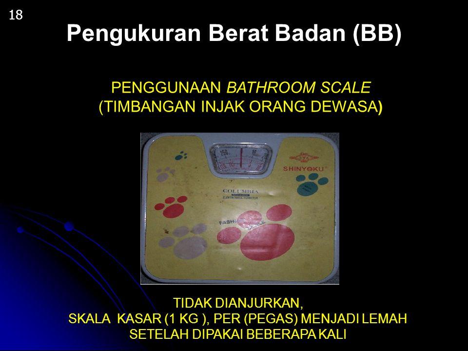18 PENGGUNAAN BATHROOM SCALE (TIMBANGAN INJAK ORANG DEWASA) TIDAK DIANJURKAN, SKALA KASAR (1 KG ), PER (PEGAS) MENJADI LEMAH SETELAH DIPAKAI BEBERAPA