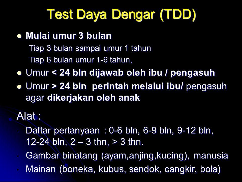 Test Daya Dengar (TDD) Mulai umur 3 bulan Mulai umur 3 bulan Tiap 3 bulan sampai umur 1 tahun Tiap 6 bulan umur 1-6 tahun, Umur < 24 bln dijawab oleh