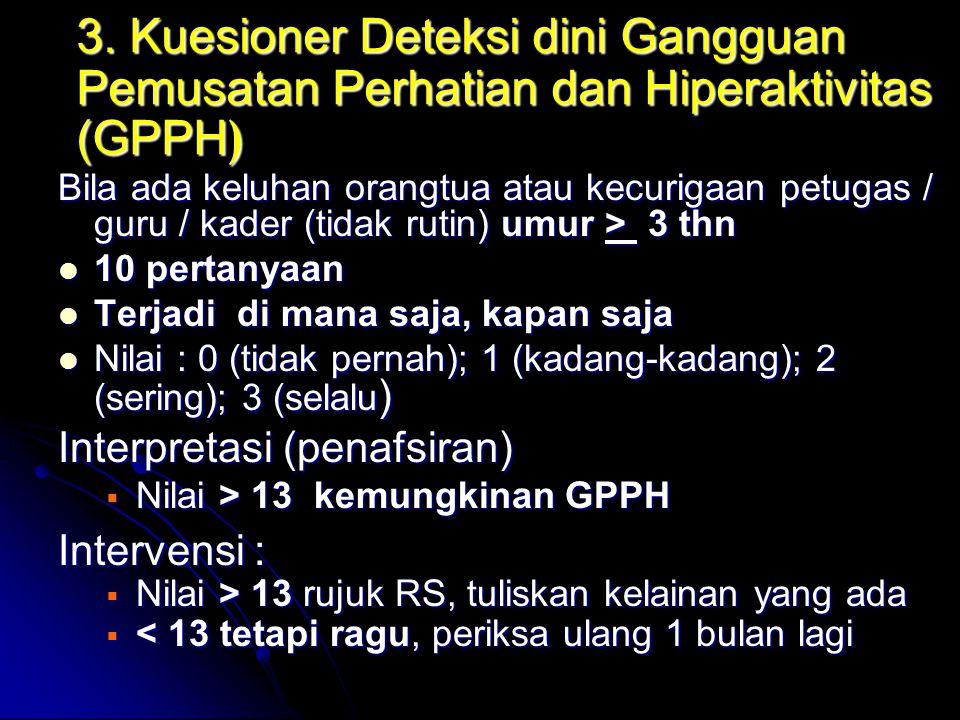 3. Kuesioner Deteksi dini Gangguan Pemusatan Perhatian dan Hiperaktivitas (GPPH ) Bila ada keluhan orangtua atau kecurigaan petugas / guru / kader (ti