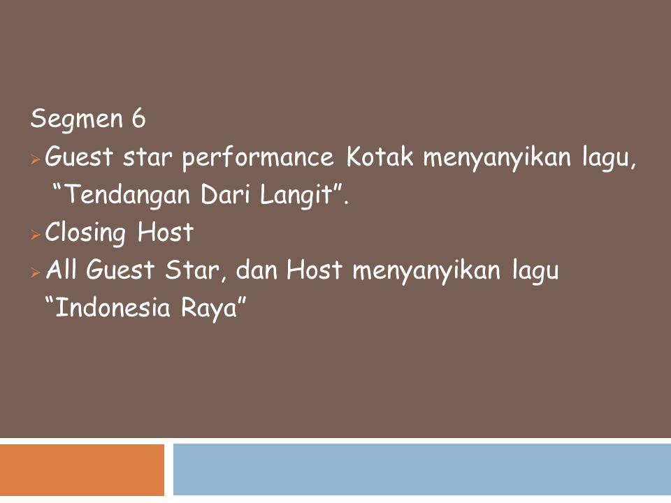 """Segmen 6  Guest star performance Kotak menyanyikan lagu, """"Tendangan Dari Langit"""".  Closing Host  All Guest Star, dan Host menyanyikan lagu """"Indones"""