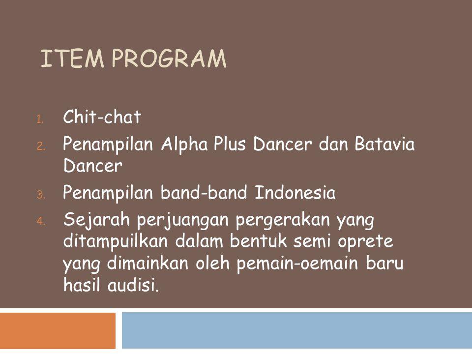 ITEM PROGRAM 1. Chit-chat 2. Penampilan Alpha Plus Dancer dan Batavia Dancer 3. Penampilan band-band Indonesia 4. Sejarah perjuangan pergerakan yang d