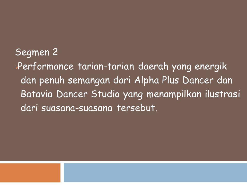 Segmen 2  Performance tarian-tarian daerah yang energik dan penuh semangan dari Alpha Plus Dancer dan Batavia Dancer Studio yang menampilkan ilustras