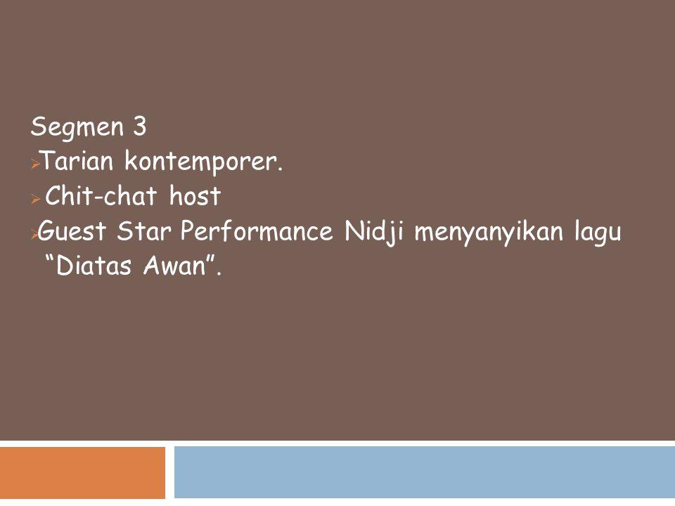"Segmen 3  Tarian kontemporer.  Chit-chat host  Guest Star Performance Nidji menyanyikan lagu ""Diatas Awan""."
