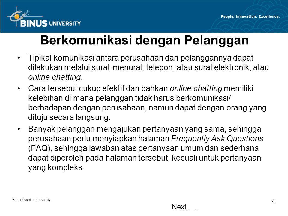 Bina Nusantara University 5 Berkomunikasi dengan Pelanggan (2) Komunikasi secara langsung melalui chat atau newsgroup menjadikan perusahaan harus menyediakan standar komunikasi yang baru.