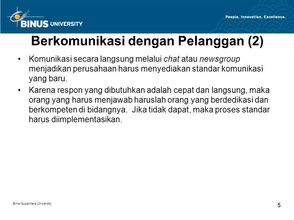 Bina Nusantara University 5 Berkomunikasi dengan Pelanggan (2) Komunikasi secara langsung melalui chat atau newsgroup menjadikan perusahaan harus meny
