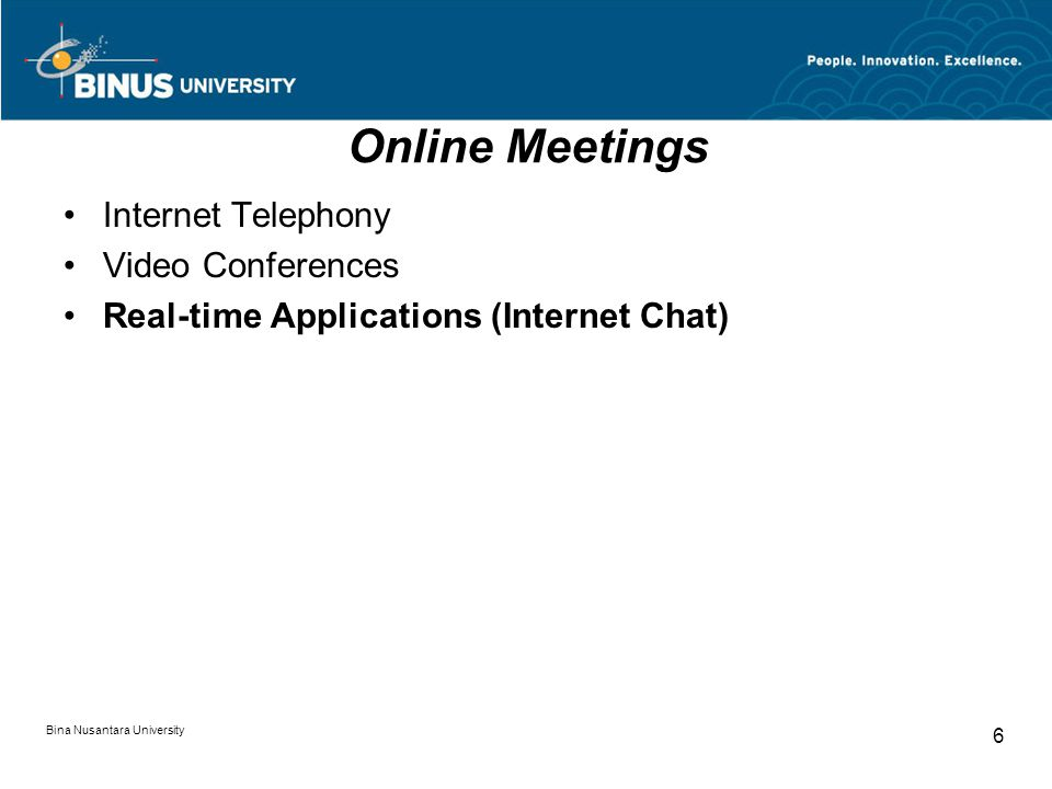 Bina Nusantara University 6 Online Meetings Internet Telephony Video Conferences Real-time Applications (Internet Chat)